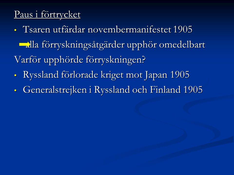 Paus i förtrycket Tsaren utfärdar novembermanifestet 1905 Tsaren utfärdar novembermanifestet 1905 alla förryskningsåtgärder upphör omedelbart Varför upphörde förryskningen.