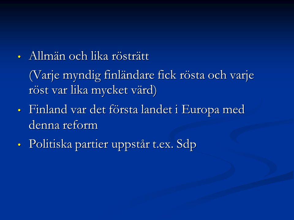 Allmän och lika rösträtt Allmän och lika rösträtt (Varje myndig finländare fick rösta och varje röst var lika mycket värd)  Finland var det första landet i Europa med denna reform Finland var det första landet i Europa med denna reform Politiska partier uppstår t.ex.