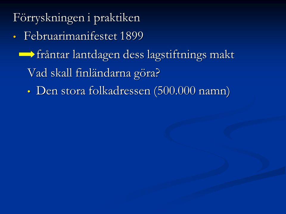 Förryskningen i praktiken Februarimanifestet 1899 Februarimanifestet 1899 fråntar lantdagen dess lagstiftnings makt Vad skall finländarna göra.