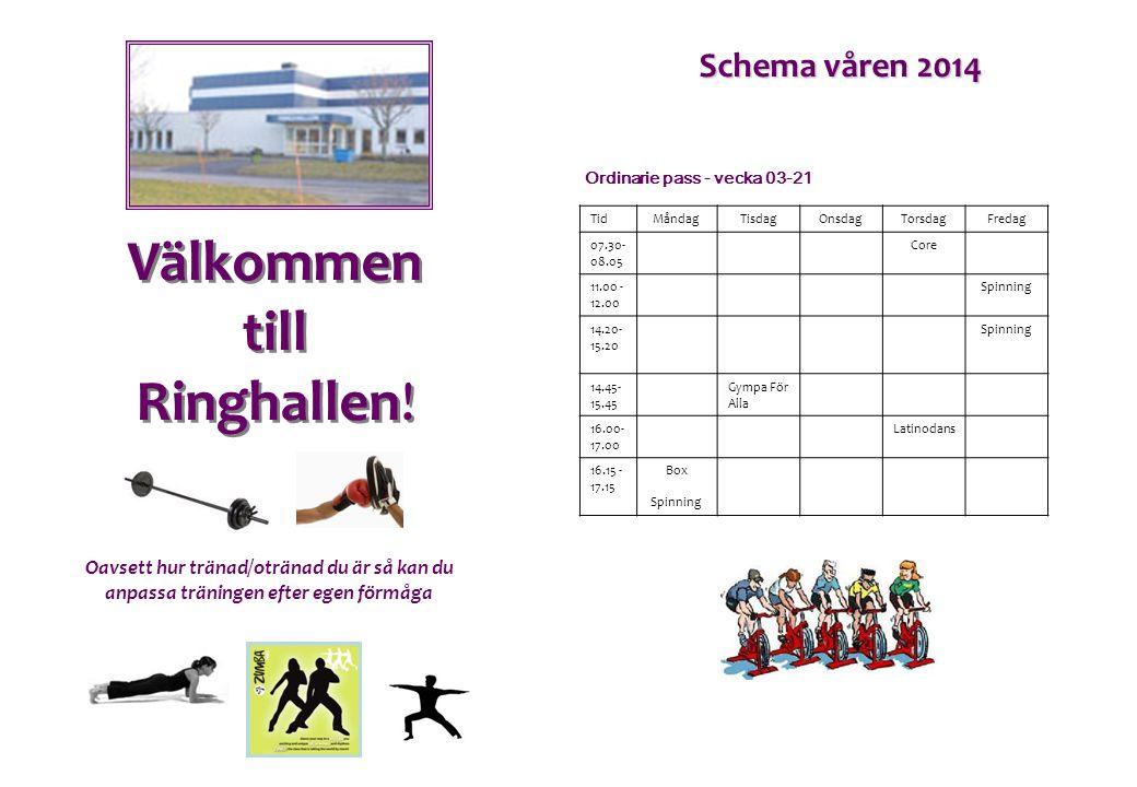 Välkommen till Ringhallen! Schema våren 2014 Ordinarie pass - vecka 03-21 Oavsett hur tränad/otränad du är så kan du anpassa träningen efter egen förm