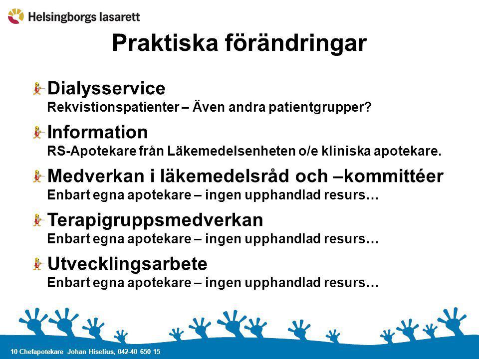 10 Chefapotekare Johan Hiselius, 042-40 650 15 Praktiska förändringar Dialysservice Rekvistionspatienter – Även andra patientgrupper? Information RS-A