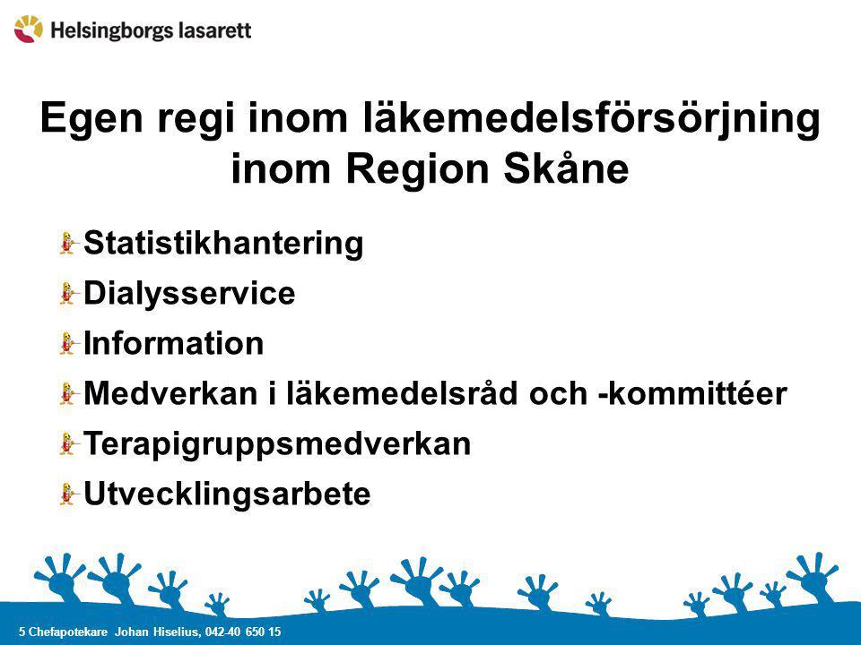 5 Chefapotekare Johan Hiselius, 042-40 650 15 Egen regi inom läkemedelsförsörjning inom Region Skåne Statistikhantering Dialysservice Information Medv