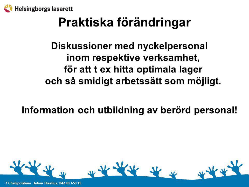 7 Chefapotekare Johan Hiselius, 042-40 650 15 Praktiska förändringar Diskussioner med nyckelpersonal inom respektive verksamhet, för att t ex hitta op