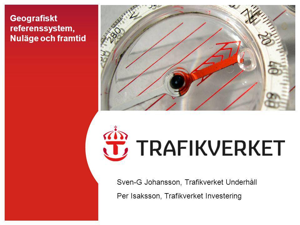 Geografiskt referenssystem, Nuläge och framtid Sven-G Johansson, Trafikverket Underhåll Per Isaksson, Trafikverket Investering