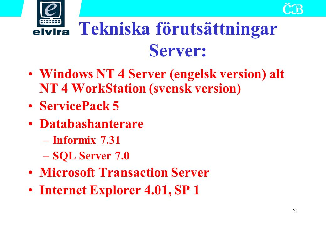 21 Windows NT 4 Server (engelsk version) alt NT 4 WorkStation (svensk version) ServicePack 5 Databashanterare –Informix 7.31 –SQL Server 7.0 Microsoft
