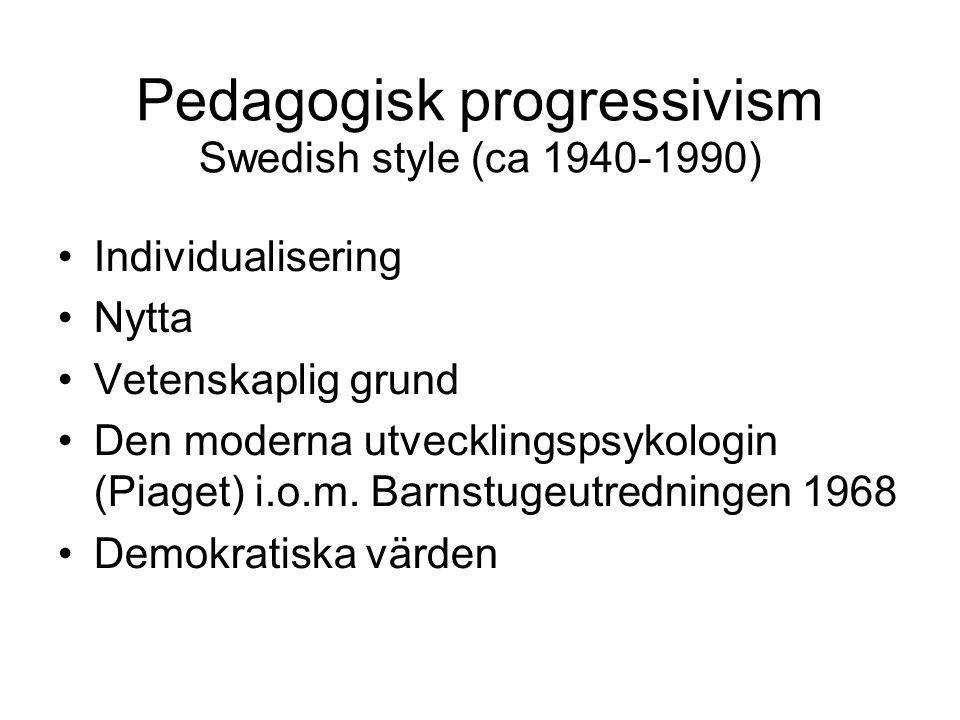 Pedagogisk progressivism Swedish style (ca 1940-1990) Individualisering Nytta Vetenskaplig grund Den moderna utvecklingspsykologin (Piaget) i.o.m. Bar