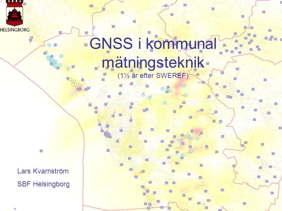 Lars Kvarnström SBF Helsingborg GNSS i kommunal mätningsteknik (1½ år efter SWEREF)