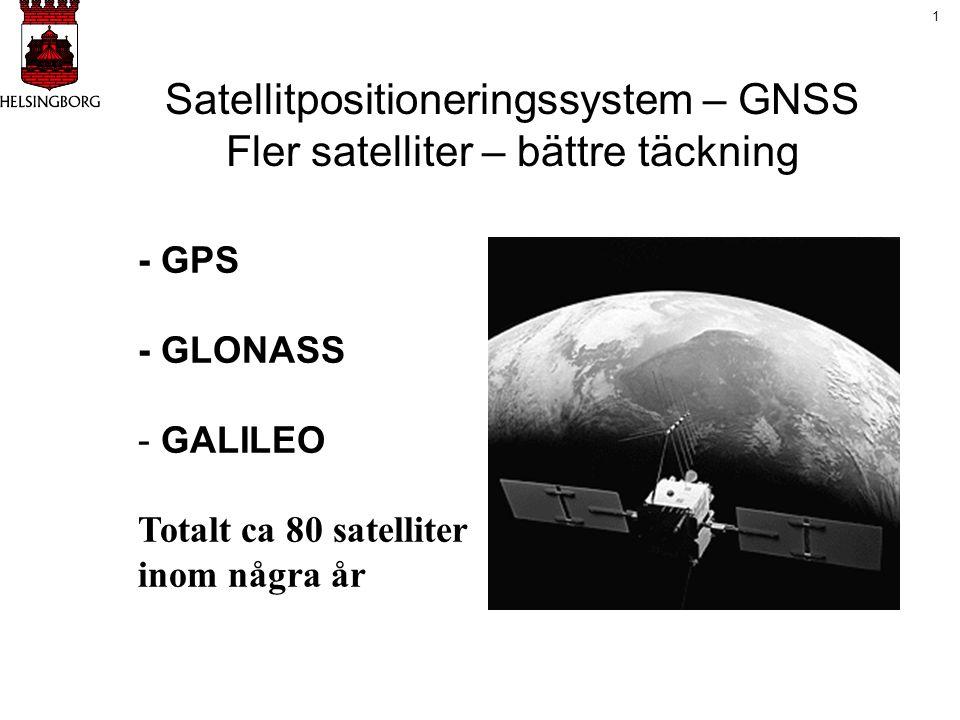- GPS - GLONASS - GALILEO Totalt ca 80 satelliter inom några år 1 Satellitpositioneringssystem – GNSS Fler satelliter – bättre täckning