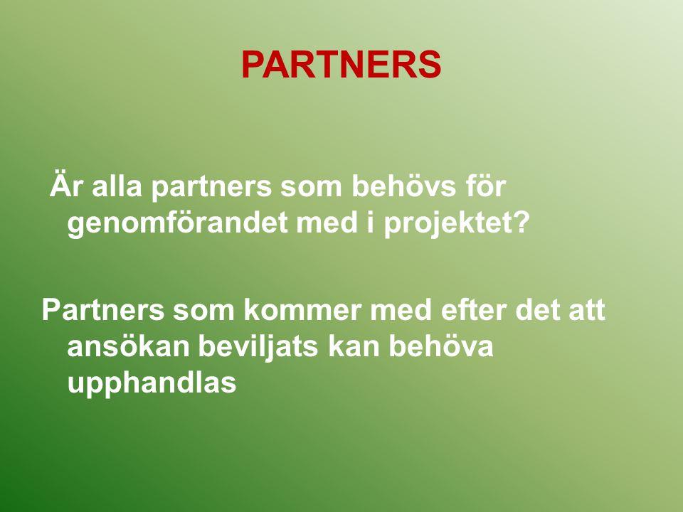 PARTNERS Är alla partners som behövs för genomförandet med i projektet? Partners som kommer med efter det att ansökan beviljats kan behöva upphandlas