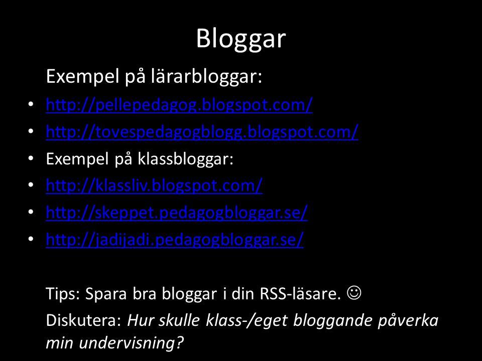Bloggar Exempel på lärarbloggar: http://pellepedagog.blogspot.com/ http://tovespedagogblogg.blogspot.com/ Exempel på klassbloggar: http://klassliv.blo