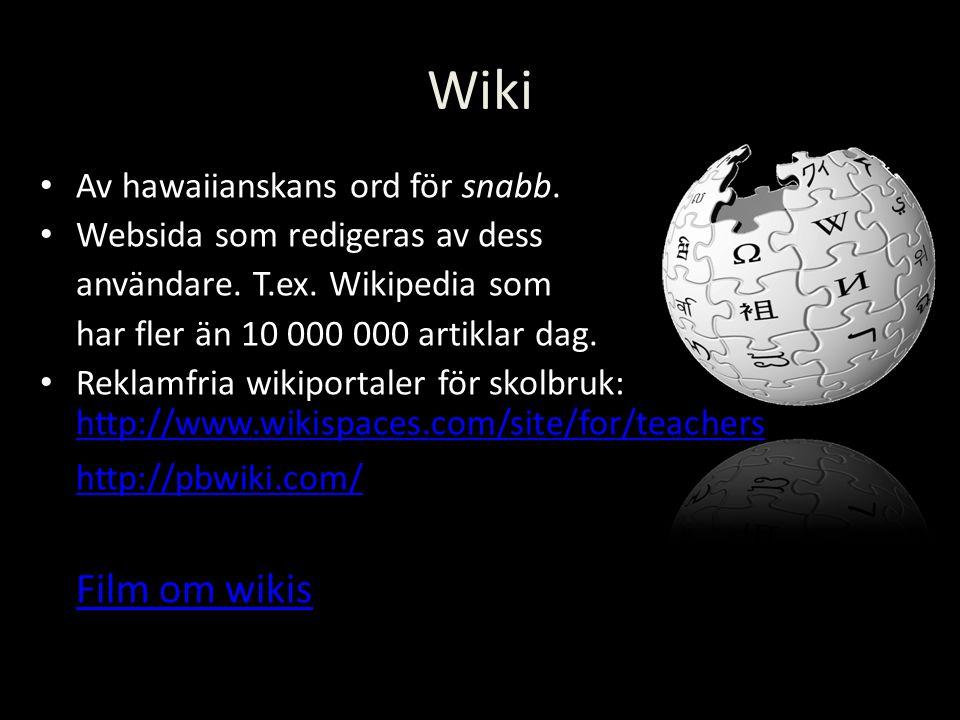 Wiki Av hawaiianskans ord för snabb. Websida som redigeras av dess användare. T.ex. Wikipedia som har fler än 10 000 000 artiklar dag. Reklamfria wiki