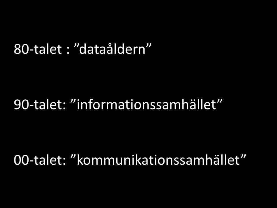 """80-talet : """"dataåldern"""" 90-talet: """"informationssamhället"""" 00-talet: """"kommunikationssamhället"""""""