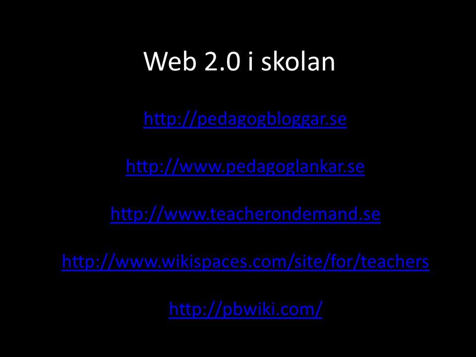 Web 2.0 i skolan http://pedagogbloggar.se http://www.pedagoglankar.se http://www.teacherondemand.se http://www.wikispaces.com/site/for/teachers http:/