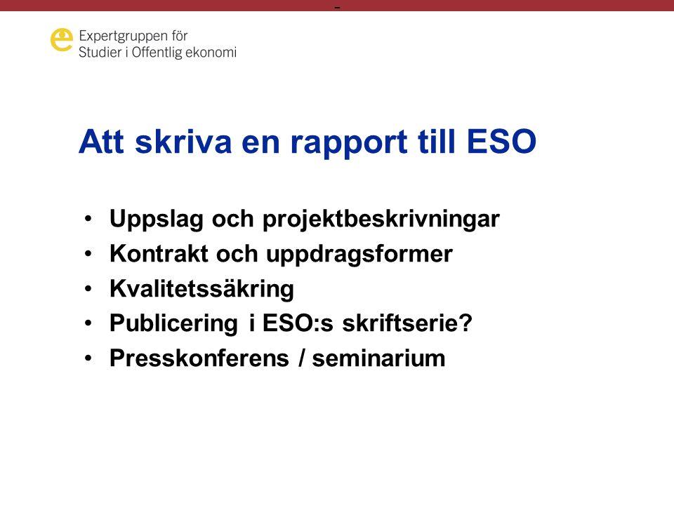 - Att skriva en rapport till ESO Uppslag och projektbeskrivningar Kontrakt och uppdragsformer Kvalitetssäkring Publicering i ESO:s skriftserie.