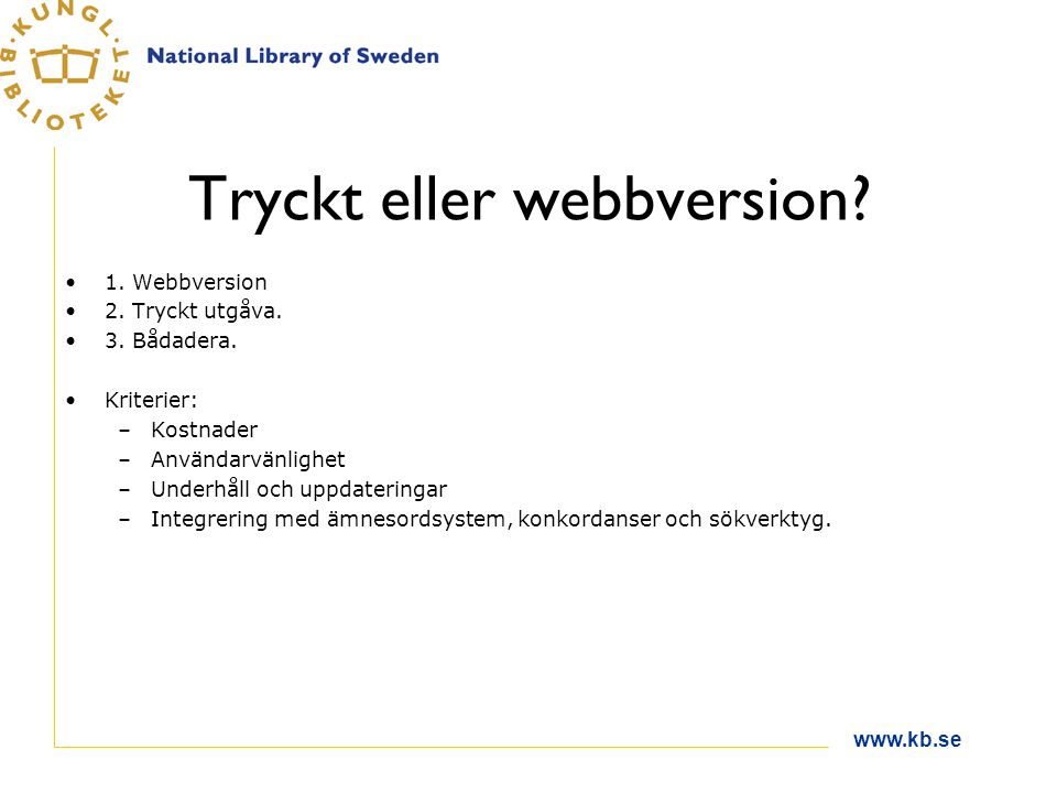 www.kb.se Tryckt eller webbversion. 1. Webbversion 2.