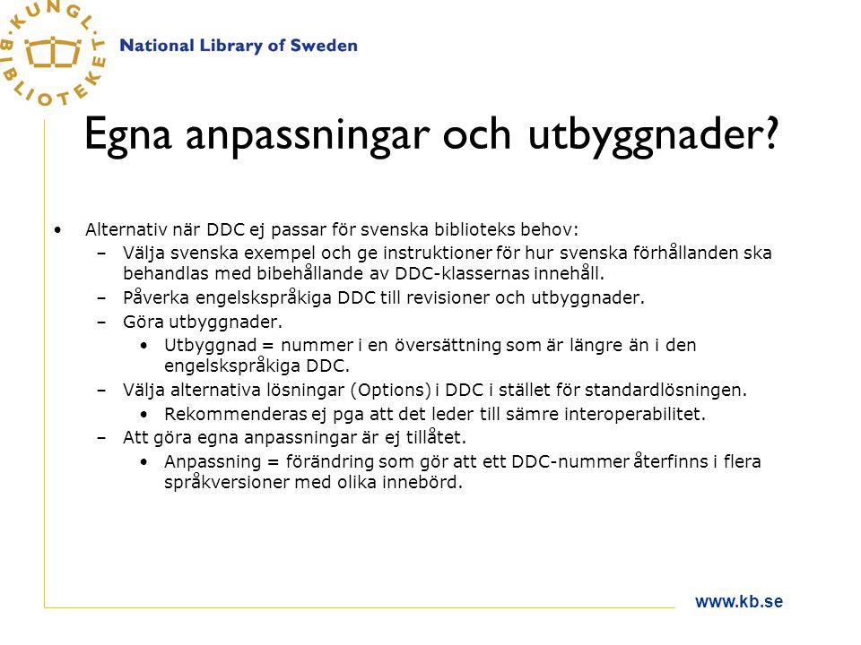 www.kb.se Egna anpassningar och utbyggnader? Alternativ när DDC ej passar för svenska biblioteks behov: –Välja svenska exempel och ge instruktioner fö