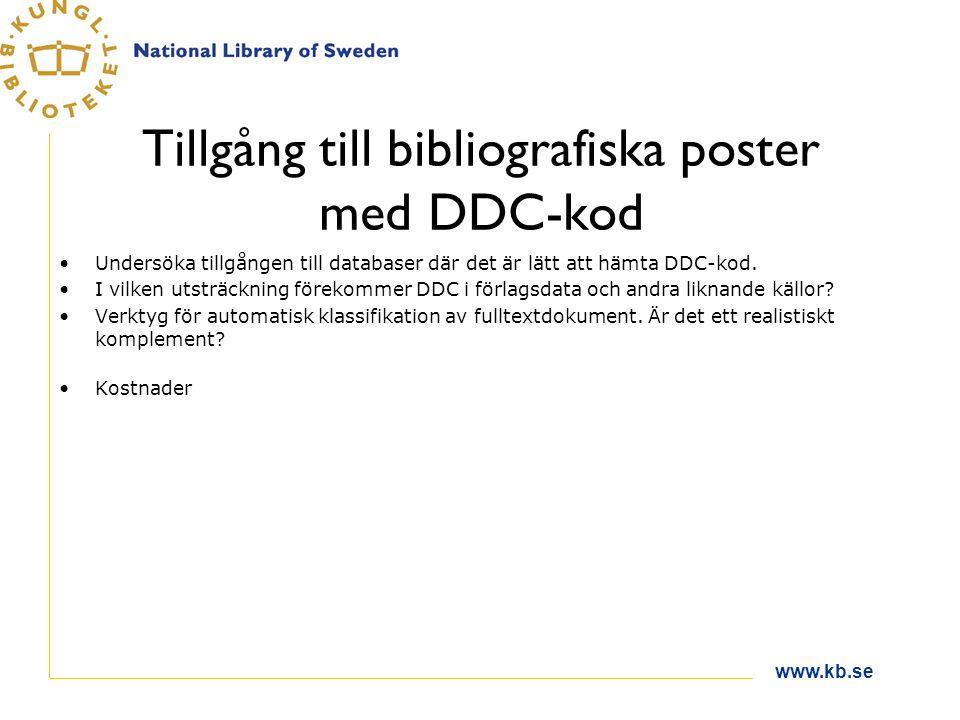 www.kb.se Tillgång till bibliografiska poster med DDC-kod Undersöka tillgången till databaser där det är lätt att hämta DDC-kod.