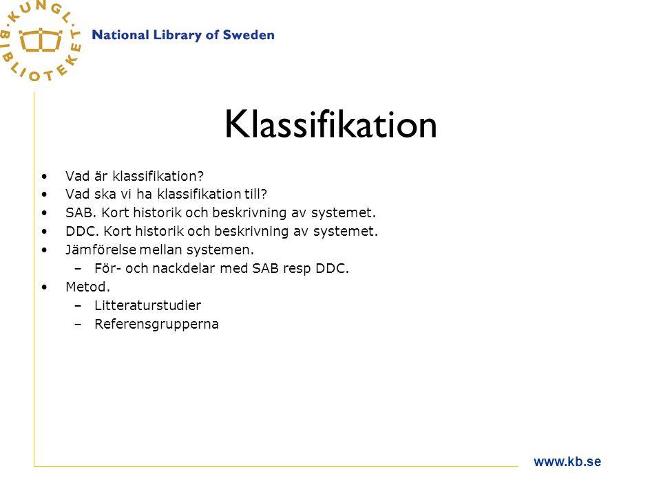 www.kb.se Klassifikation Vad är klassifikation? Vad ska vi ha klassifikation till? SAB. Kort historik och beskrivning av systemet. DDC. Kort historik