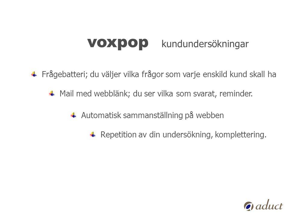 voxpop kundundersökningar Mail med webblänk; du ser vilka som svarat, reminder. Automatisk sammanställning på webben Repetition av din undersökning, k