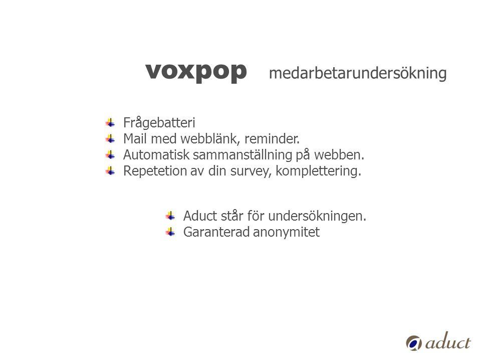voxpop medarbetarundersökning Frågebatteri Mail med webblänk, reminder. Automatisk sammanställning på webben. Repetetion av din survey, komplettering.