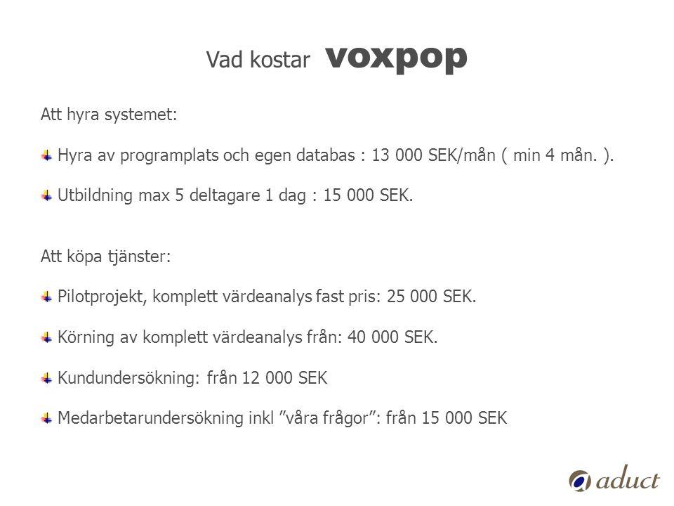 Vad kostar voxpop Att hyra systemet: Hyra av programplats och egen databas : 13 000 SEK/mån ( min 4 mån. ). Utbildning max 5 deltagare 1 dag : 15 000