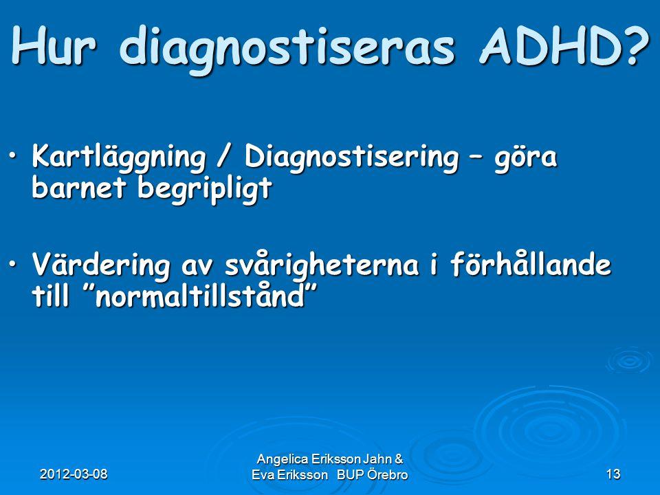 2012-03-08 Angelica Eriksson Jahn & Eva Eriksson BUP Örebro13 Kartläggning / Diagnostisering – göra barnet begripligtKartläggning / Diagnostisering –
