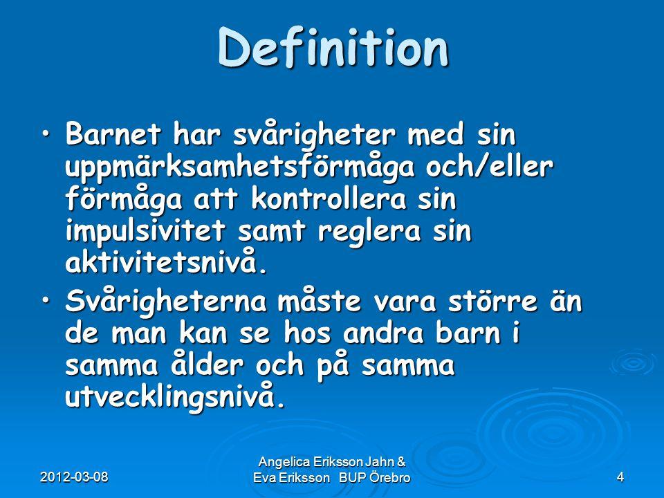 2012-03-08 Angelica Eriksson Jahn & Eva Eriksson BUP Örebro4 Barnet har svårigheter med sin uppmärksamhetsförmåga och/eller förmåga att kontrollera si