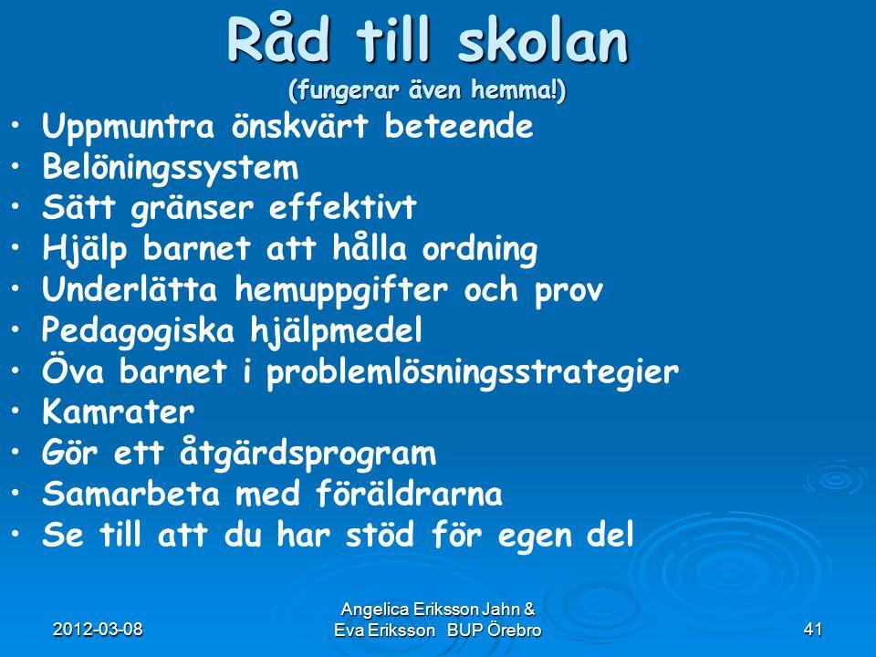 2012-03-08 Angelica Eriksson Jahn & Eva Eriksson BUP Örebro41 Råd till skolan (fungerar även hemma!) Uppmuntra önskvärt beteende Belöningssystem Sätt