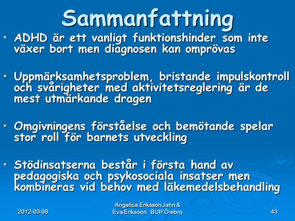 2012-03-08 Angelica Eriksson Jahn & Eva Eriksson BUP Örebro43Sammanfattning ADHD är ett vanligt funktionshinder som inte växer bort men diagnosen kan