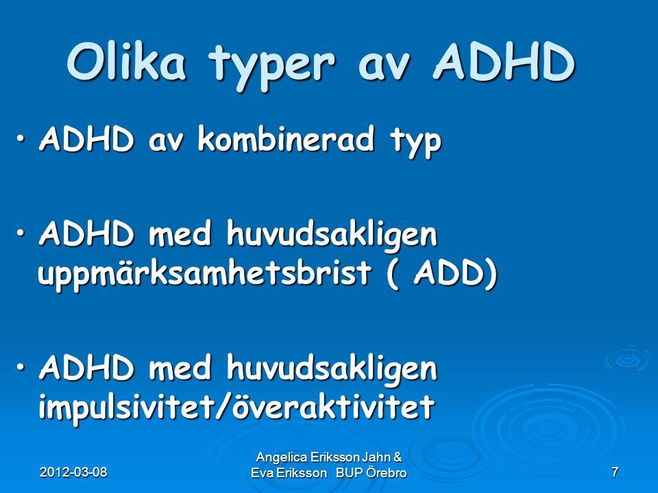 2012-03-08 Angelica Eriksson Jahn & Eva Eriksson BUP Örebro7 Olika typer av ADHD ADHD av kombinerad typADHD av kombinerad typ ADHD med huvudsakligen u