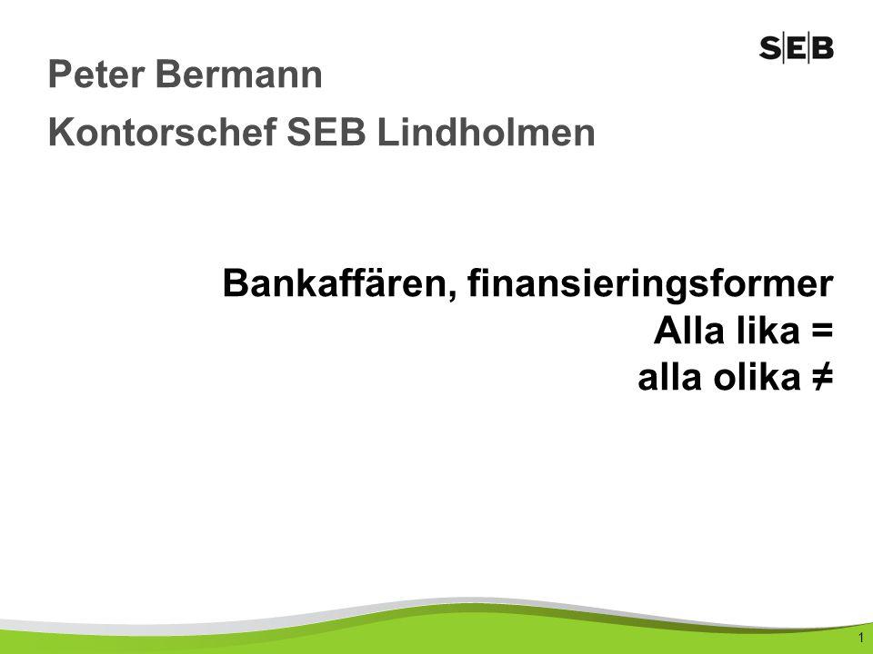1 Bankaffären, finansieringsformer Alla lika = alla olika ≠ Peter Bermann Kontorschef SEB Lindholmen