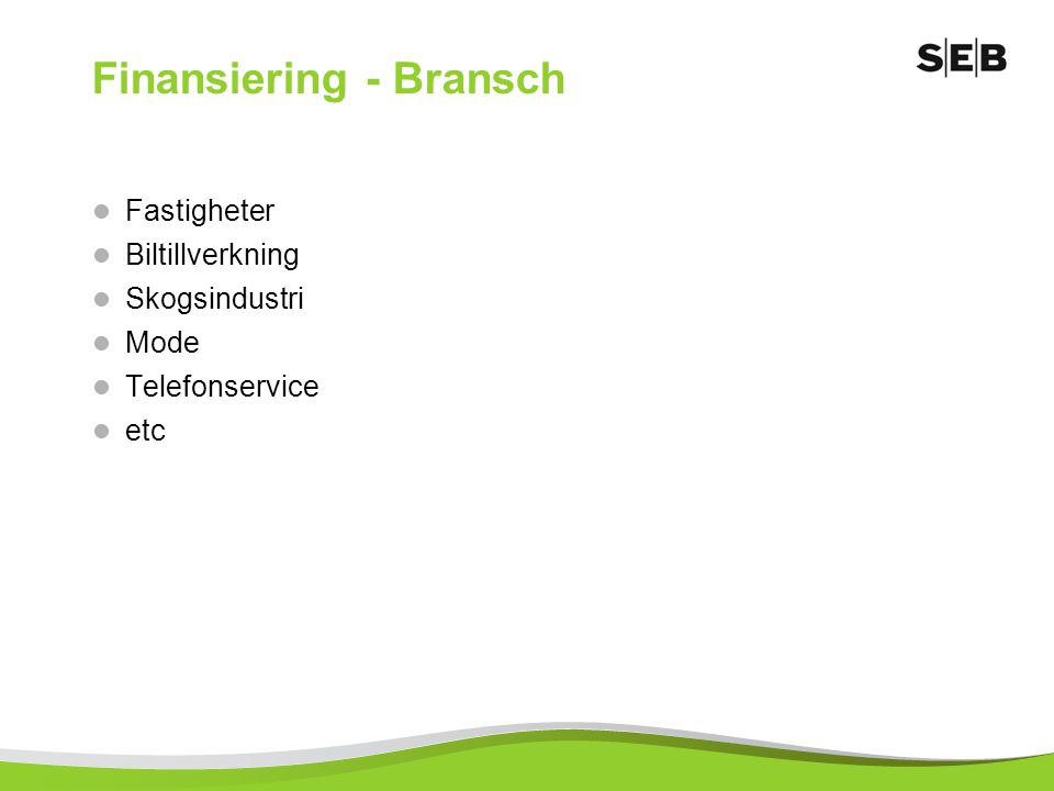 Finansiering - Bransch Fastigheter Biltillverkning Skogsindustri Mode Telefonservice etc