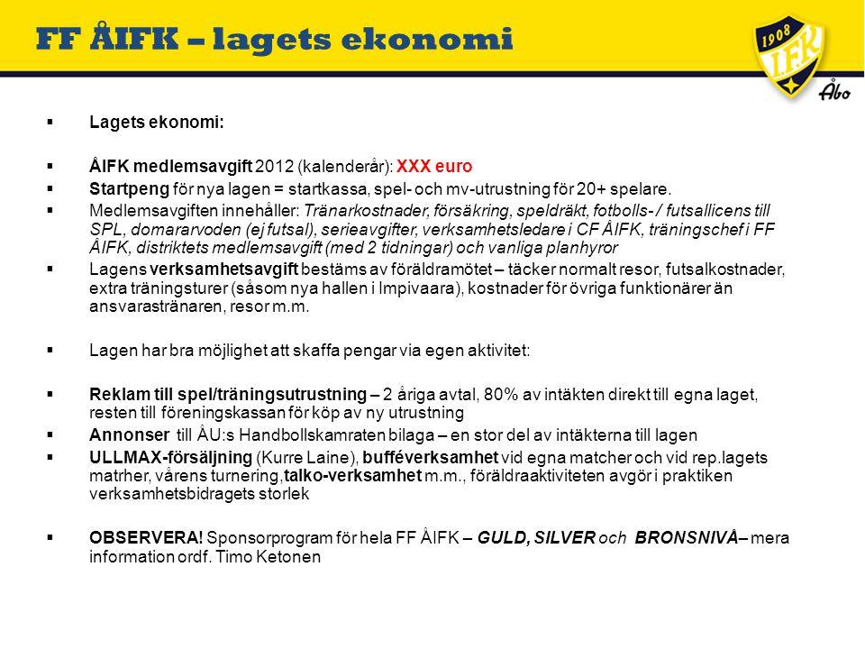  Lagets ekonomi:  ÅIFK medlemsavgift 2012 (kalenderår): XXX euro  Startpeng för nya lagen = startkassa, spel- och mv-utrustning för 20+ spelare.
