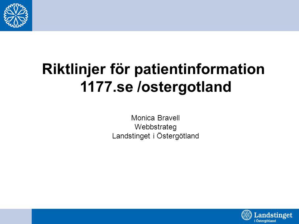 Riktlinjer för patientinformation 1177.se /ostergotland Monica Bravell Webbstrateg Landstinget i Östergötland