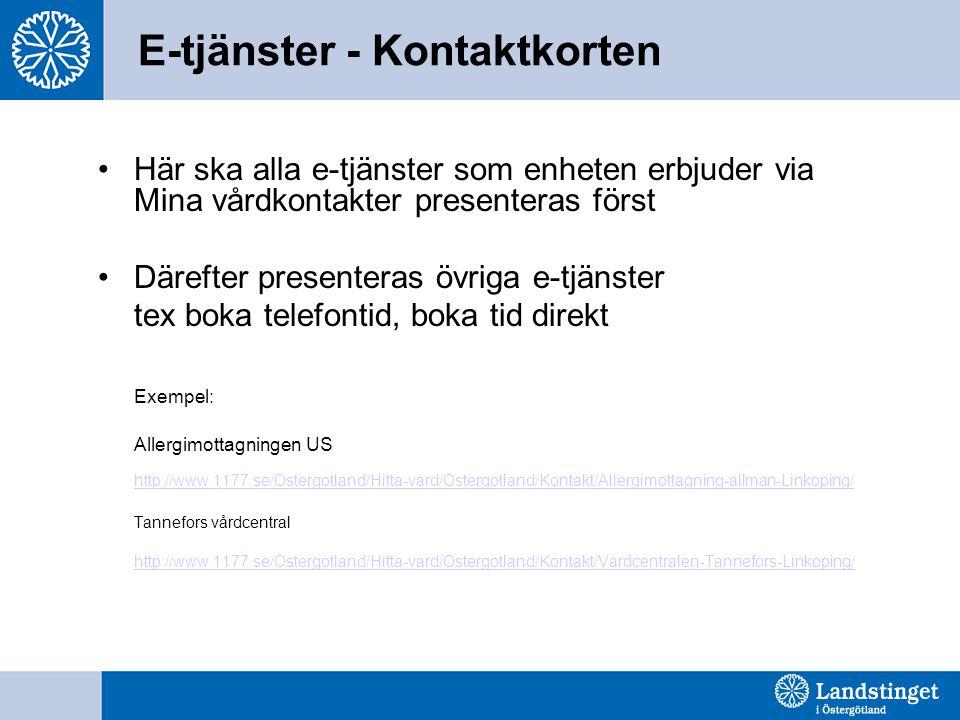 E-tjänster - Kontaktkorten Här ska alla e-tjänster som enheten erbjuder via Mina vårdkontakter presenteras först Därefter presenteras övriga e-tjänste