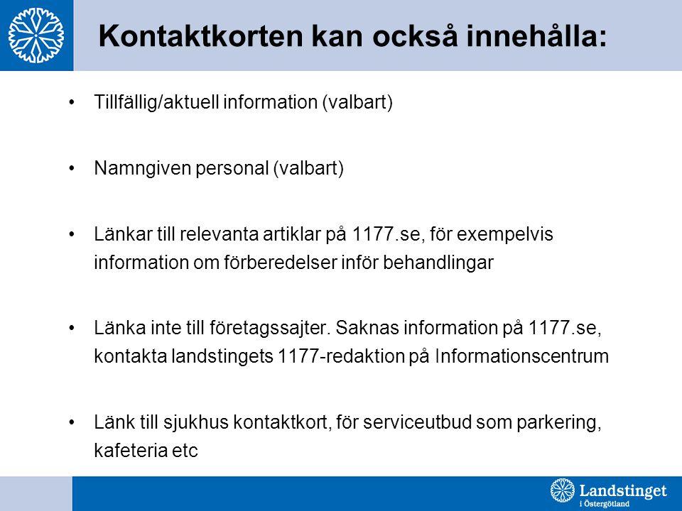 Kontaktkorten kan också innehålla: Tillfällig/aktuell information (valbart) Namngiven personal (valbart) Länkar till relevanta artiklar på 1177.se, fö