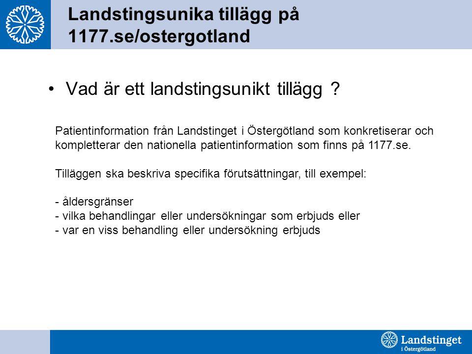 Landstingsunika tillägg på 1177.se/ostergotland Vad är ett landstingsunikt tillägg ? Patientinformation från Landstinget i Östergötland som konkretise