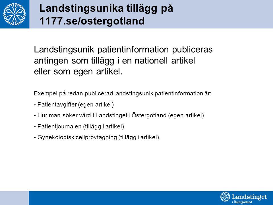 Landstingsunika tillägg på 1177.se/ostergotland Landstingsunik patientinformation publiceras antingen som tillägg i en nationell artikel eller som ege