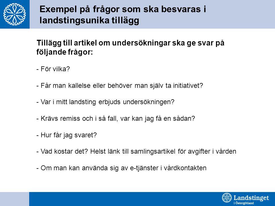Exempel på frågor som ska besvaras i landstingsunika tillägg Tillägg till artikel om undersökningar ska ge svar på följande frågor: - För vilka? - Får