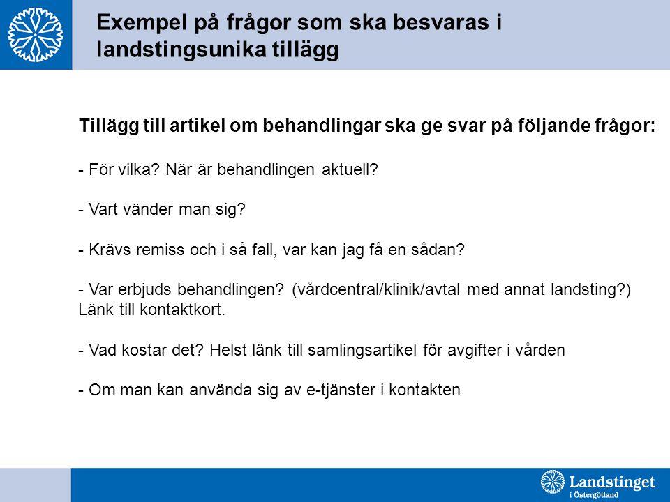 Exempel på frågor som ska besvaras i landstingsunika tillägg Tillägg till artikel om behandlingar ska ge svar på följande frågor: - För vilka? När är