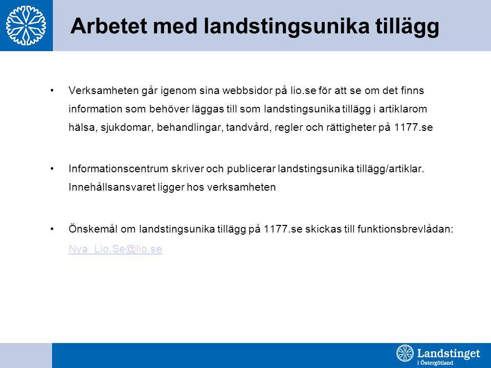 Arbetet med landstingsunika tillägg Verksamheten går igenom sina webbsidor på lio.se för att se om det finns information som behöver läggas till som l
