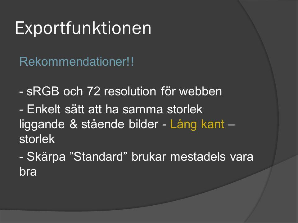 Exportfunktionen Rekommendationer!! - sRGB och 72 resolution för webben - Enkelt sätt att ha samma storlek liggande & stående bilder - Lång kant – sto