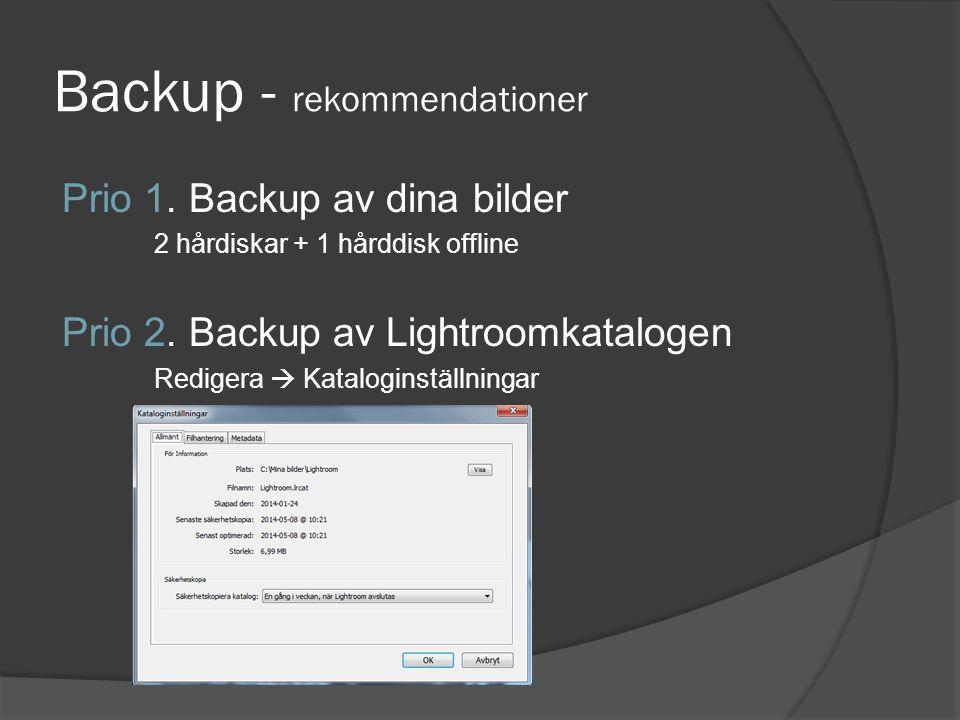 Backup - rekommendationer Prio 1. Backup av dina bilder 2 hårdiskar + 1 hårddisk offline Prio 2. Backup av Lightroomkatalogen Redigera  Kataloginstäl