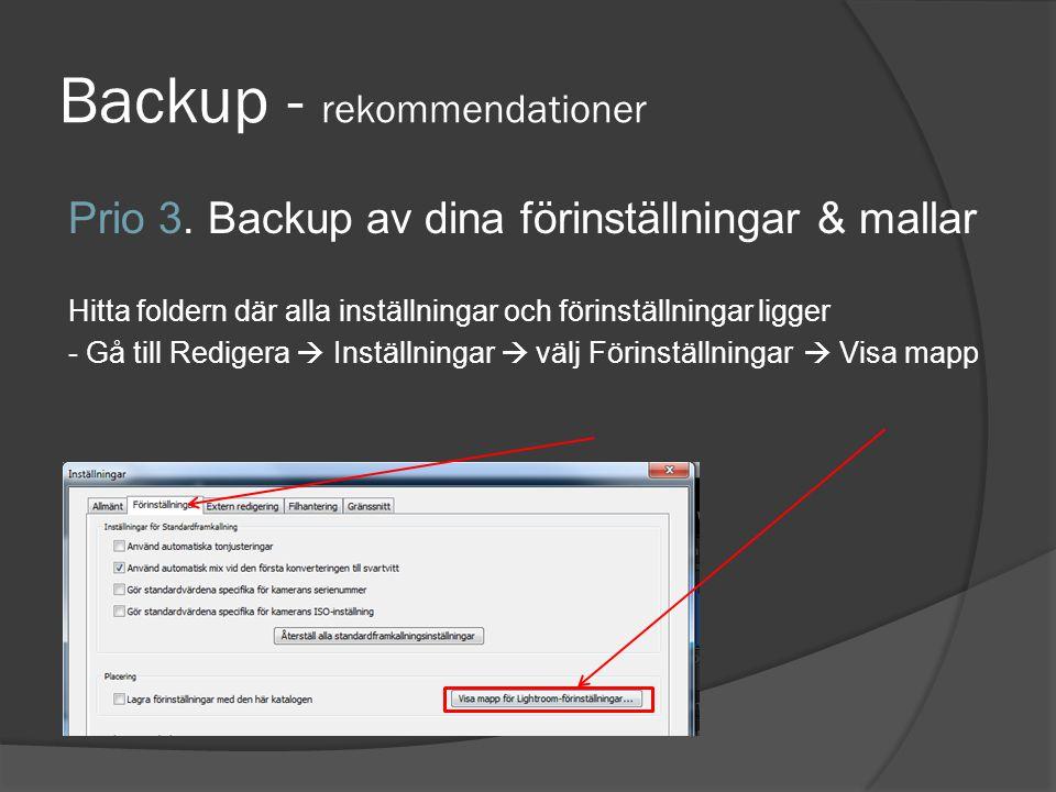 Backup - rekommendationer Prio 3. Backup av dina förinställningar & mallar Hitta foldern där alla inställningar och förinställningar ligger - Gå till
