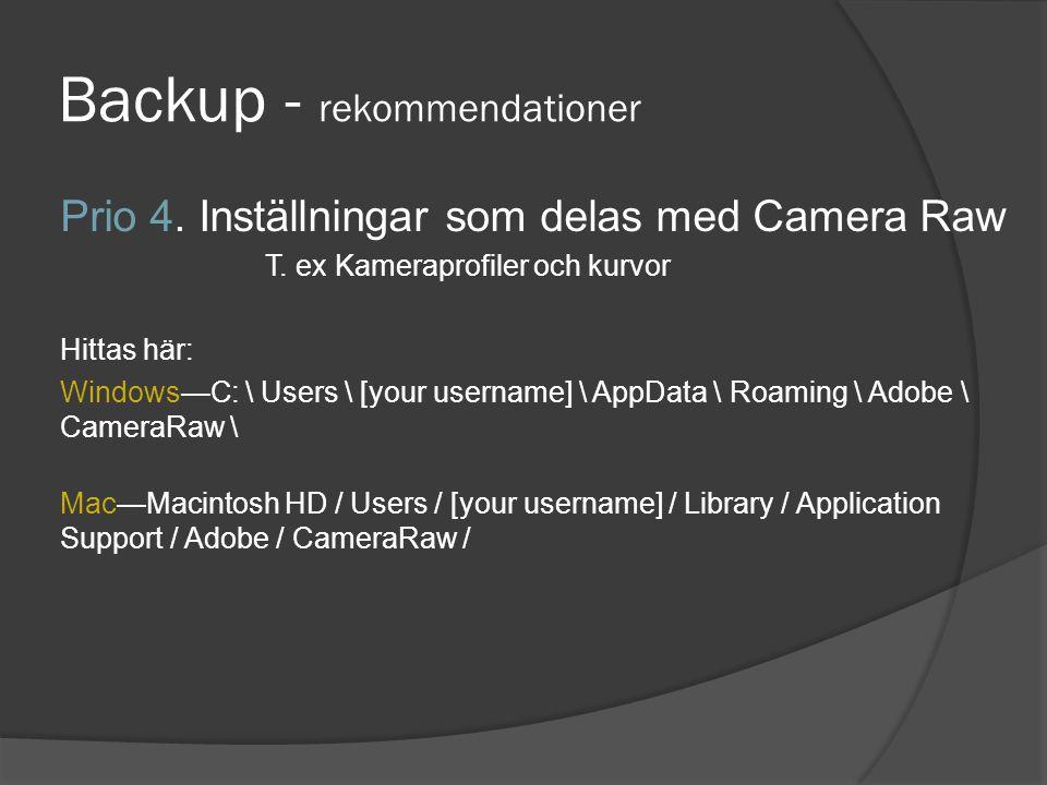 Backup - rekommendationer Prio 4. Inställningar som delas med Camera Raw T. ex Kameraprofiler och kurvor Hittas här: Windows—C: \ Users \ [your userna