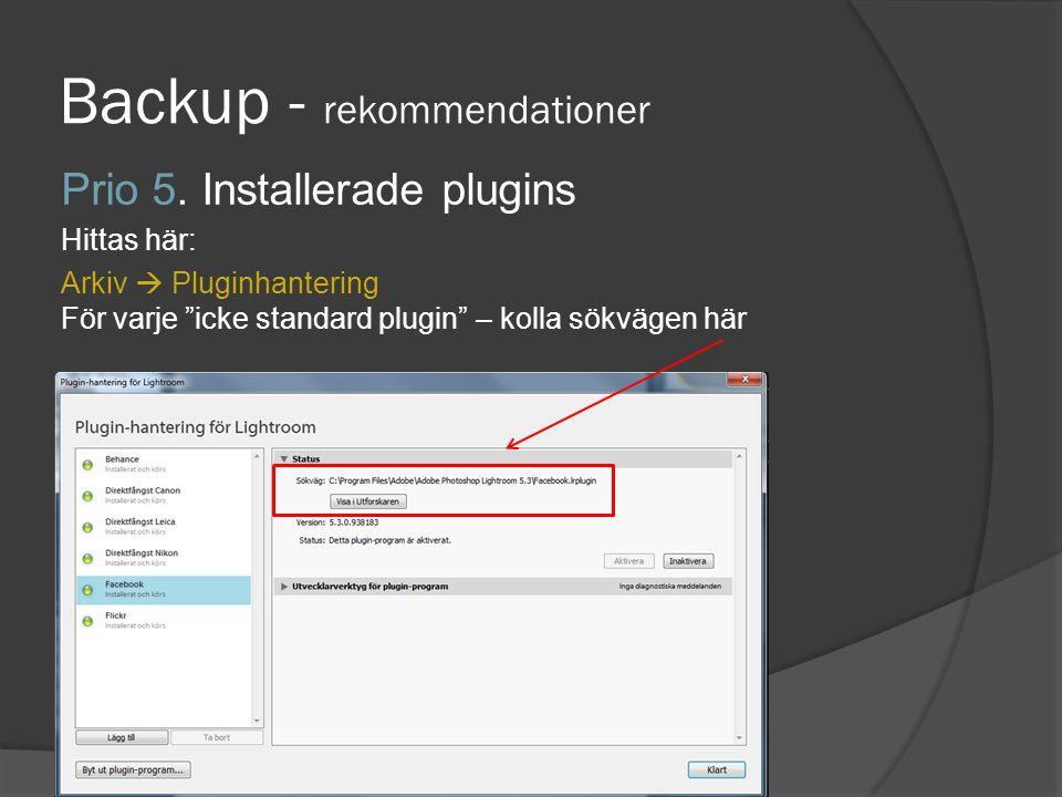 """Backup - rekommendationer Prio 5. Installerade plugins Hittas här: Arkiv  Pluginhantering För varje """"icke standard plugin"""" – kolla sökvägen här"""