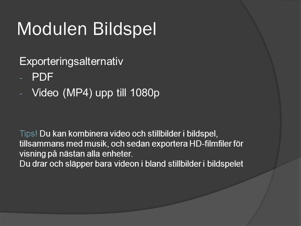 Modulen Bildspel Exporteringsalternativ - PDF - Video (MP4) upp till 1080p Tips! Du kan kombinera video och stillbilder i bildspel, tillsammans med mu