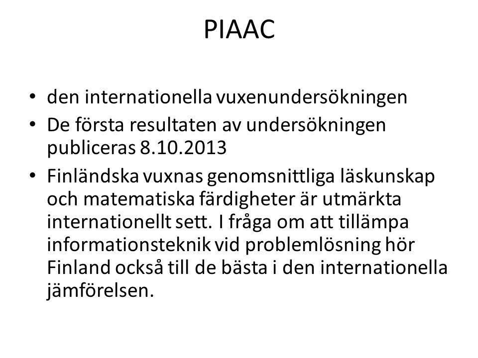 PIAAC den internationella vuxenundersökningen De första resultaten av undersökningen publiceras 8.10.2013 Finländska vuxnas genomsnittliga läskunskap och matematiska färdigheter är utmärkta internationellt sett.