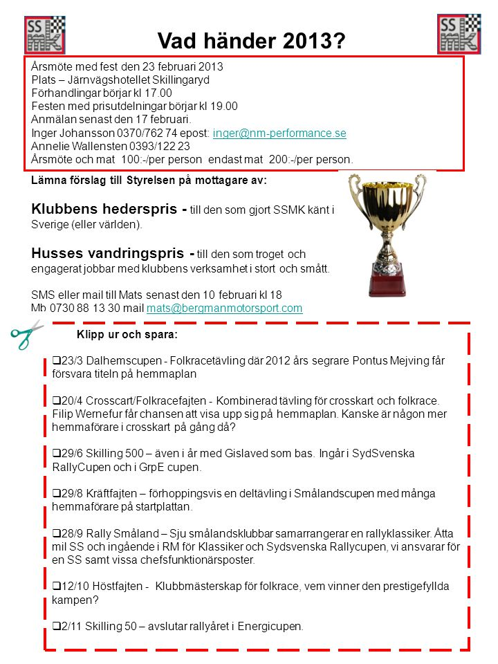 Årsmöte med fest den 23 februari 2013 Plats – Järnvägshotellet Skillingaryd Förhandlingar börjar kl 17.00 Festen med prisutdelningar börjar kl 19.00 Anmälan senast den 17 februari.