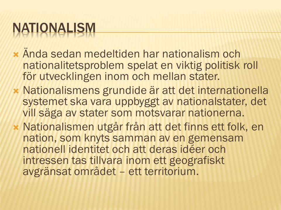  Ända sedan medeltiden har nationalism och nationalitetsproblem spelat en viktig politisk roll för utvecklingen inom och mellan stater.  Nationalism
